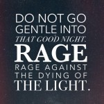 Do Not Go Gentle Into That Good Night
