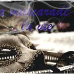 La mascarade de la vie